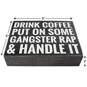 Drink Coffee Put On Some Gangster Rap And Handle It Office Decor 6X8 Funny Kitchen Wood Box Plaque Home Desk Decoration Or Coffee Bar Sign 0 1