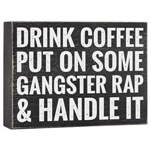 Drink Coffee Put On Some Gangster Rap And Handle It Office Decor 6X8 Funny Kitchen Wood Box Plaque Home Desk Decoration Or Coffee Bar Sign 0